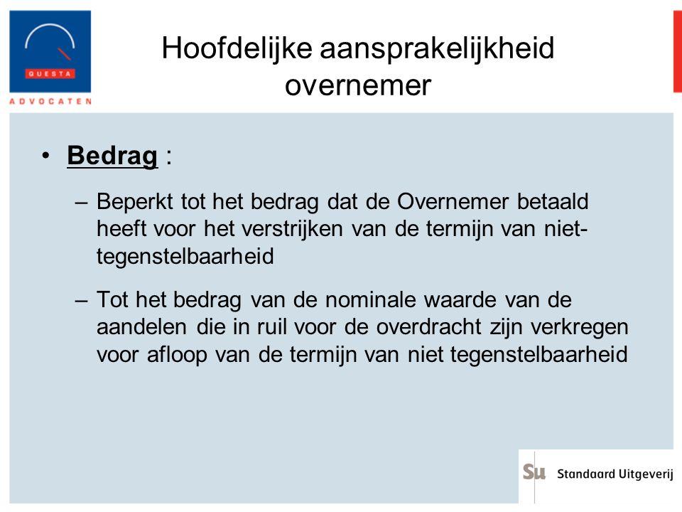 Hoofdelijke aansprakelijkheid overnemer Bedrag : –Beperkt tot het bedrag dat de Overnemer betaald heeft voor het verstrijken van de termijn van niet-
