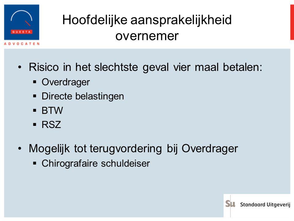 Hoofdelijke aansprakelijkheid overnemer Risico in het slechtste geval vier maal betalen:  Overdrager  Directe belastingen  BTW  RSZ Mogelijk tot t