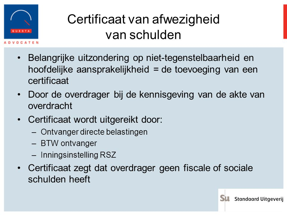 Certificaat van afwezigheid van schulden Belangrijke uitzondering op niet-tegenstelbaarheid en hoofdelijke aansprakelijkheid = de toevoeging van een c