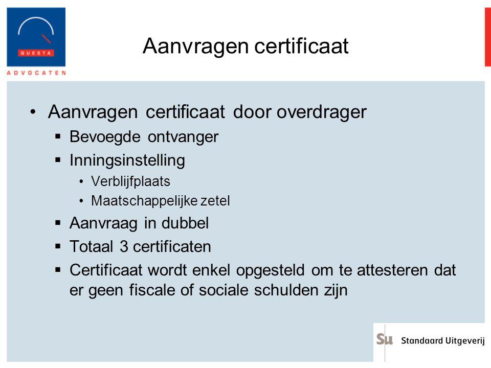 Aanvragen certificaat Aanvragen certificaat door overdrager  Bevoegde ontvanger  Inningsinstelling Verblijfplaats Maatschappelijke zetel  Aanvraag