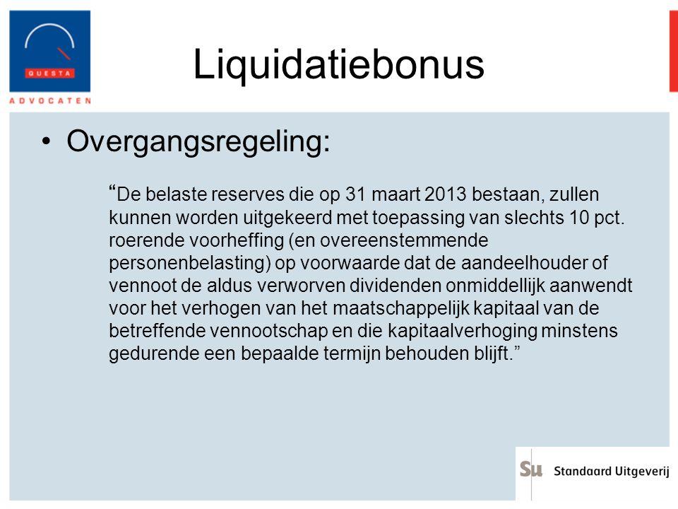 """Liquidatiebonus Overgangsregeling: """" De belaste reserves die op 31 maart 2013 bestaan, zullen kunnen worden uitgekeerd met toepassing van slechts 10 p"""