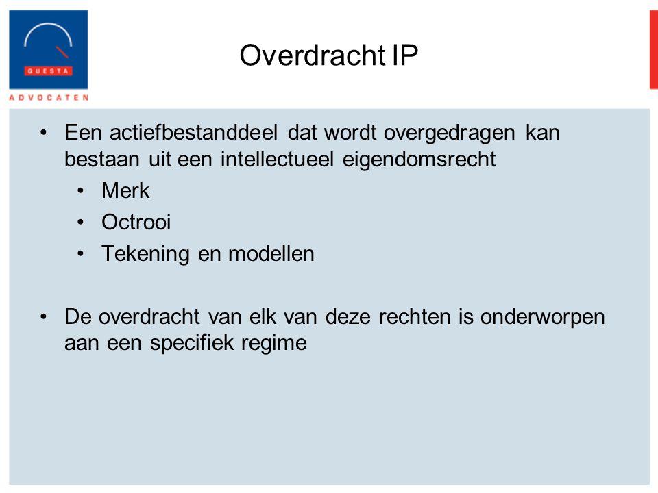 Overdracht IP Een actiefbestanddeel dat wordt overgedragen kan bestaan uit een intellectueel eigendomsrecht Merk Octrooi Tekening en modellen De overd