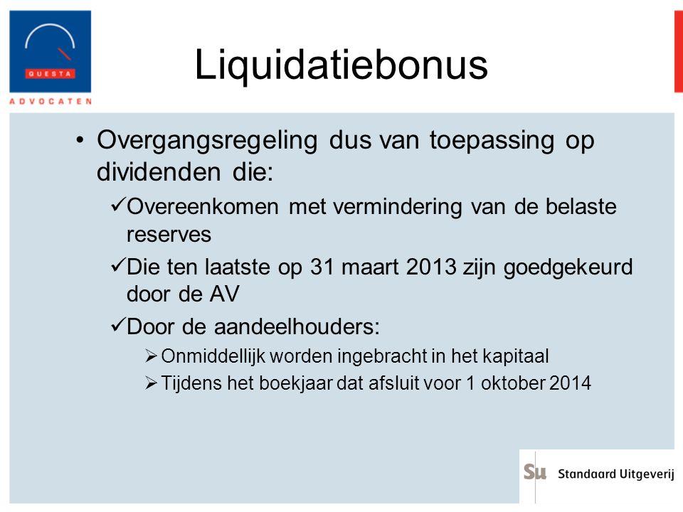Liquidatiebonus Overgangsregeling dus van toepassing op dividenden die: Overeenkomen met vermindering van de belaste reserves Die ten laatste op 31 ma