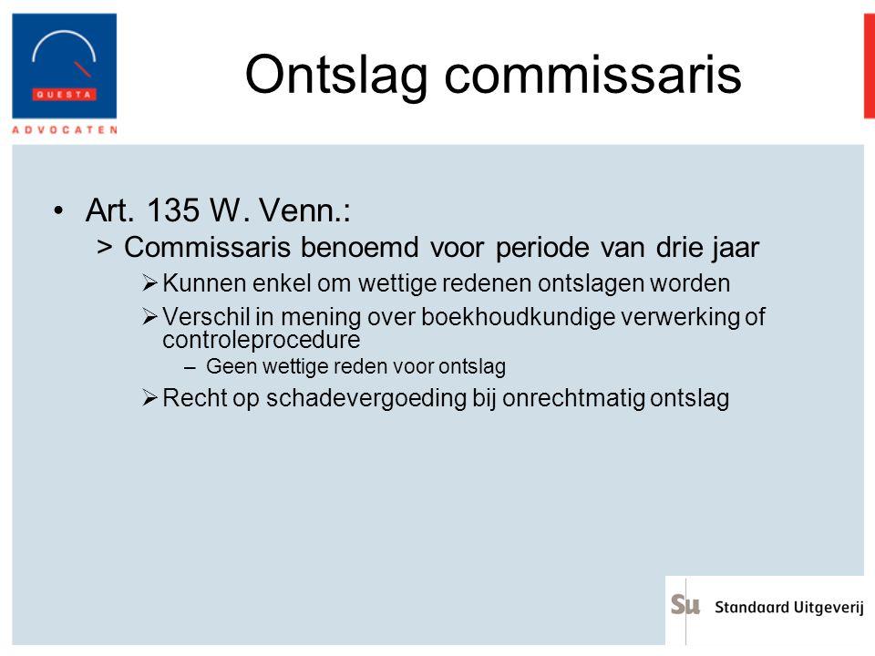 Ontslag commissaris Art. 135 W. Venn.: >Commissaris benoemd voor periode van drie jaar  Kunnen enkel om wettige redenen ontslagen worden  Verschil i