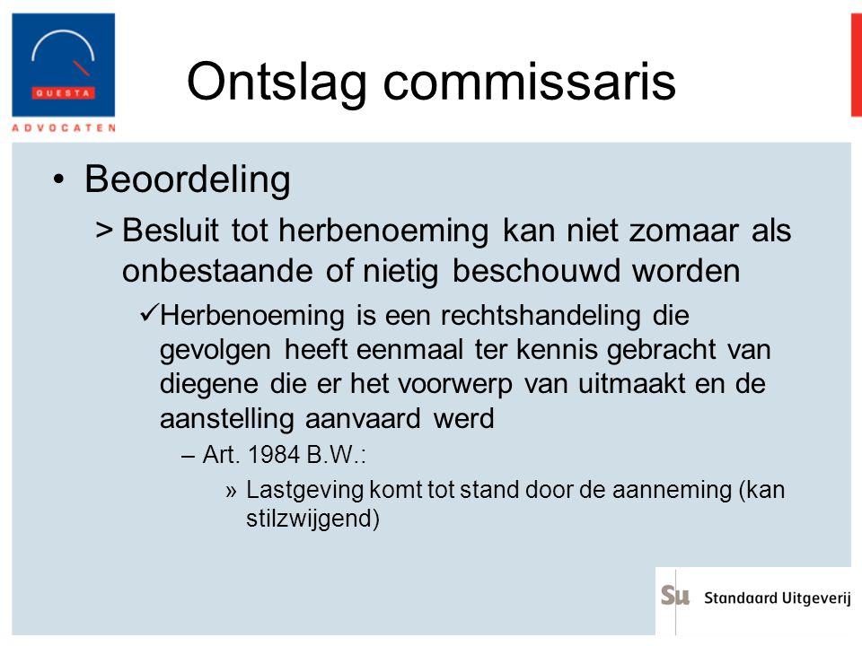 Ontslag commissaris Beoordeling >Besluit tot herbenoeming kan niet zomaar als onbestaande of nietig beschouwd worden Herbenoeming is een rechtshandeli