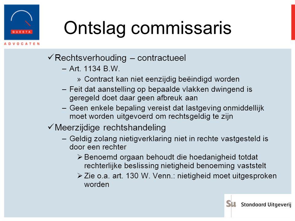 Ontslag commissaris Rechtsverhouding – contractueel –Art. 1134 B.W. »Contract kan niet eenzijdig beëindigd worden –Feit dat aanstelling op bepaalde vl