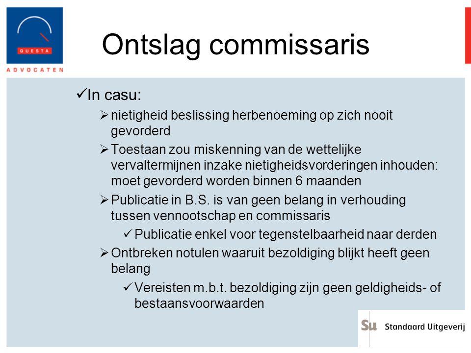 Ontslag commissaris In casu:  nietigheid beslissing herbenoeming op zich nooit gevorderd  Toestaan zou miskenning van de wettelijke vervaltermijnen