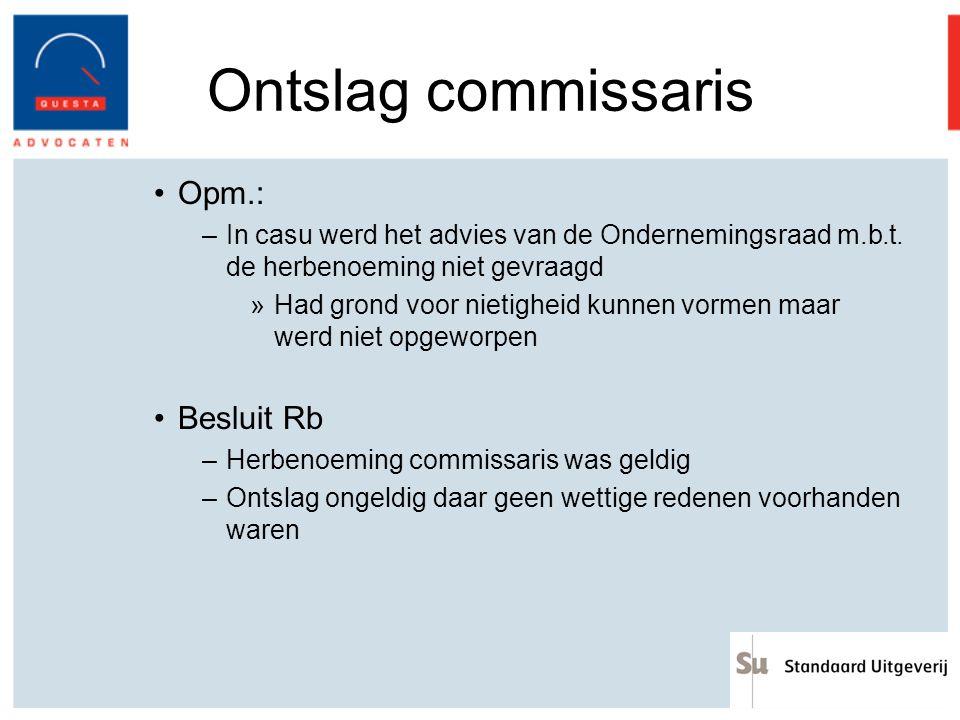 Ontslag commissaris Opm.: –In casu werd het advies van de Ondernemingsraad m.b.t. de herbenoeming niet gevraagd »Had grond voor nietigheid kunnen vorm