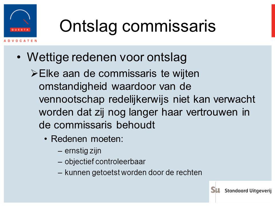 Ontslag commissaris Wettige redenen voor ontslag  Elke aan de commissaris te wijten omstandigheid waardoor van de vennootschap redelijkerwijs niet ka