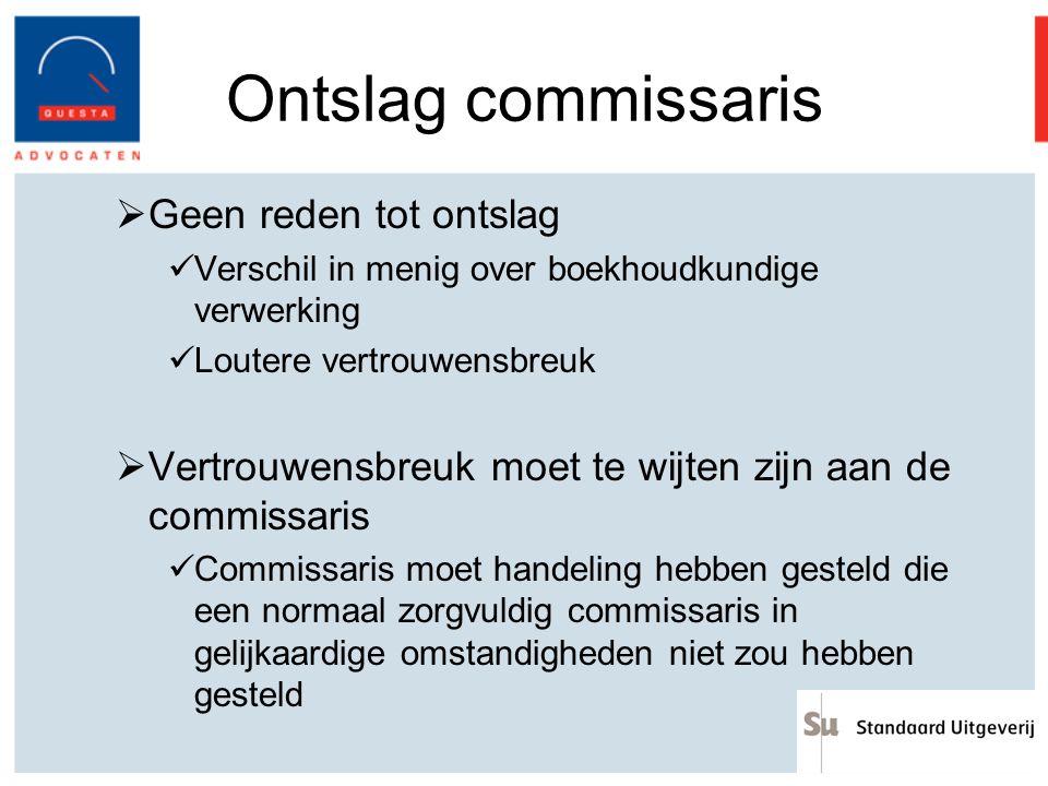 Ontslag commissaris  Geen reden tot ontslag Verschil in menig over boekhoudkundige verwerking Loutere vertrouwensbreuk  Vertrouwensbreuk moet te wij