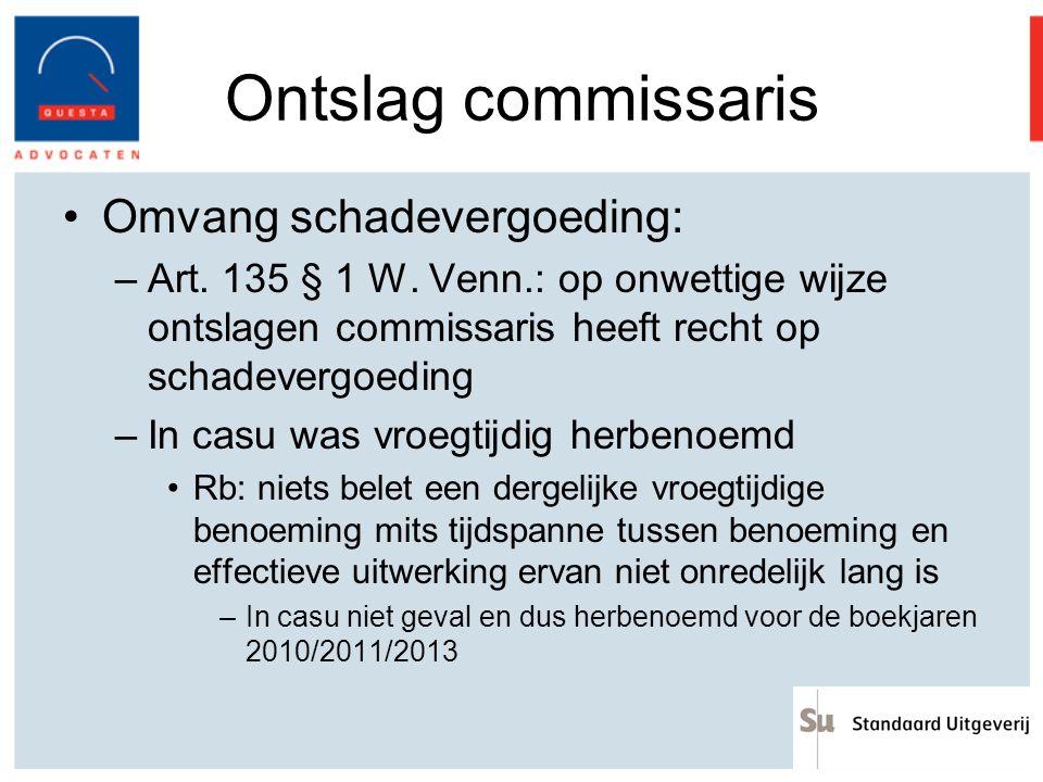 Ontslag commissaris Omvang schadevergoeding: –Art. 135 § 1 W. Venn.: op onwettige wijze ontslagen commissaris heeft recht op schadevergoeding –In casu
