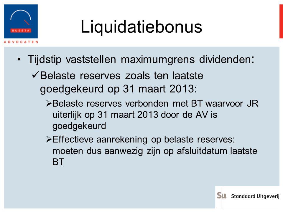 Liquidatiebonus Tijdstip vaststellen maximumgrens dividenden : Belaste reserves zoals ten laatste goedgekeurd op 31 maart 2013:  Belaste reserves ver