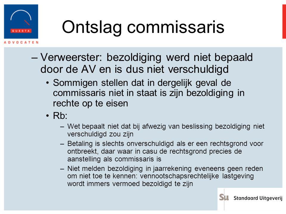 Ontslag commissaris –Verweerster: bezoldiging werd niet bepaald door de AV en is dus niet verschuldigd Sommigen stellen dat in dergelijk geval de comm