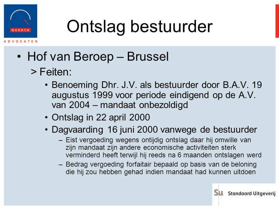 Ontslag bestuurder Hof van Beroep – Brussel >Feiten: Benoeming Dhr. J.V. als bestuurder door B.A.V. 19 augustus 1999 voor periode eindigend op de A.V.