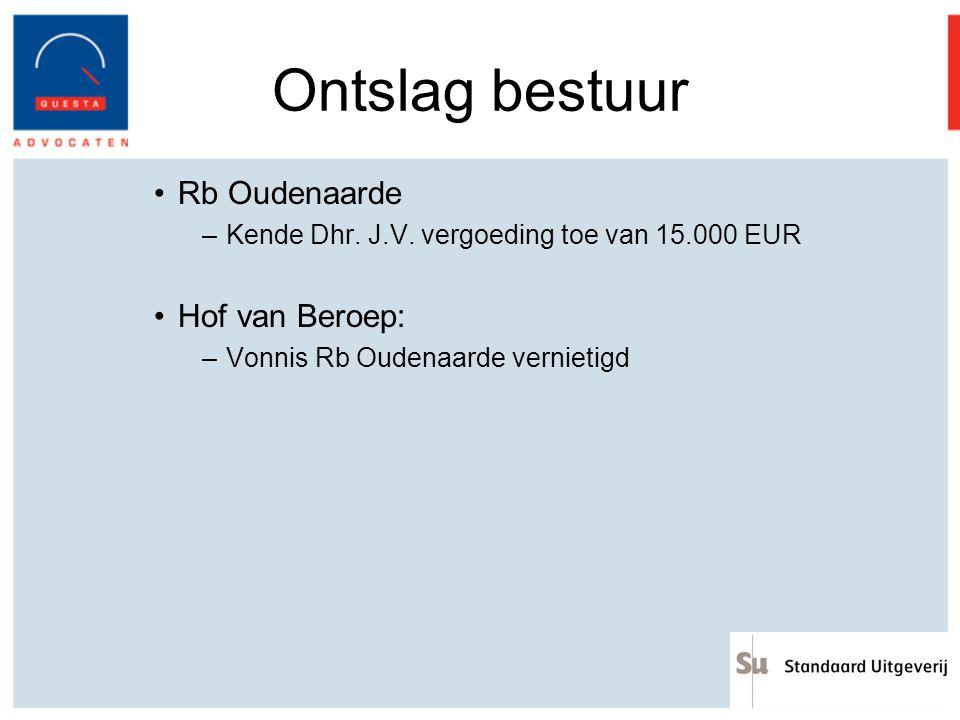 Ontslag bestuur Rb Oudenaarde –Kende Dhr. J.V. vergoeding toe van 15.000 EUR Hof van Beroep: –Vonnis Rb Oudenaarde vernietigd