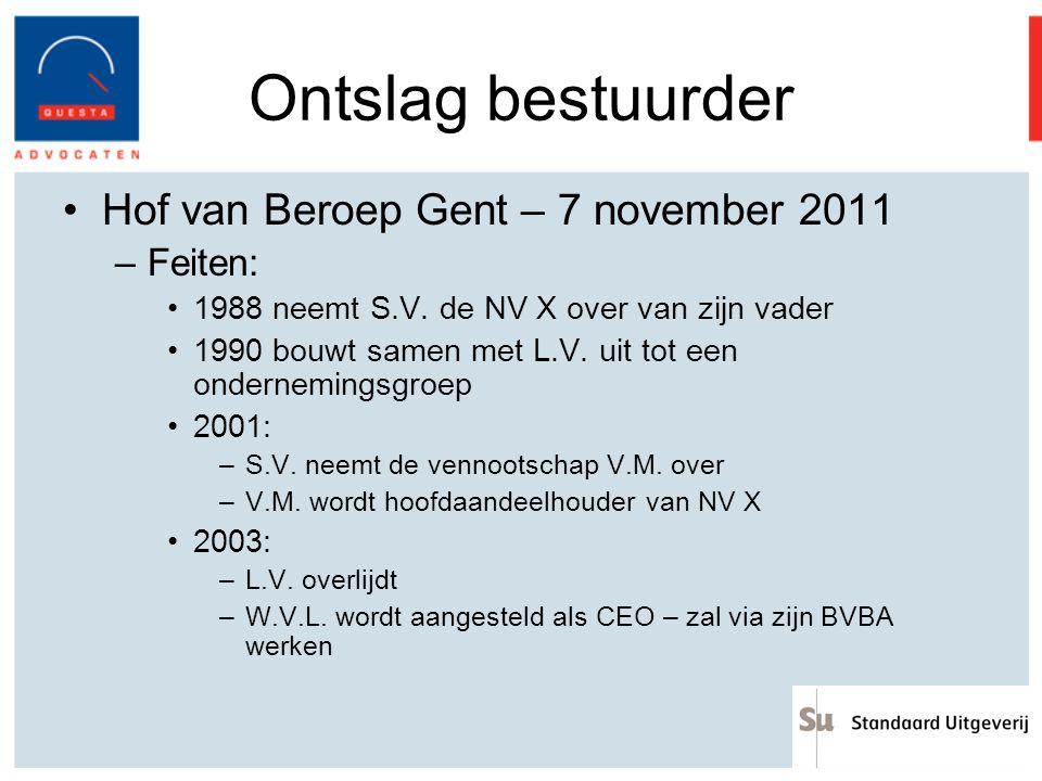 Ontslag bestuurder Hof van Beroep Gent – 7 november 2011 –Feiten: 1988 neemt S.V. de NV X over van zijn vader 1990 bouwt samen met L.V. uit tot een on