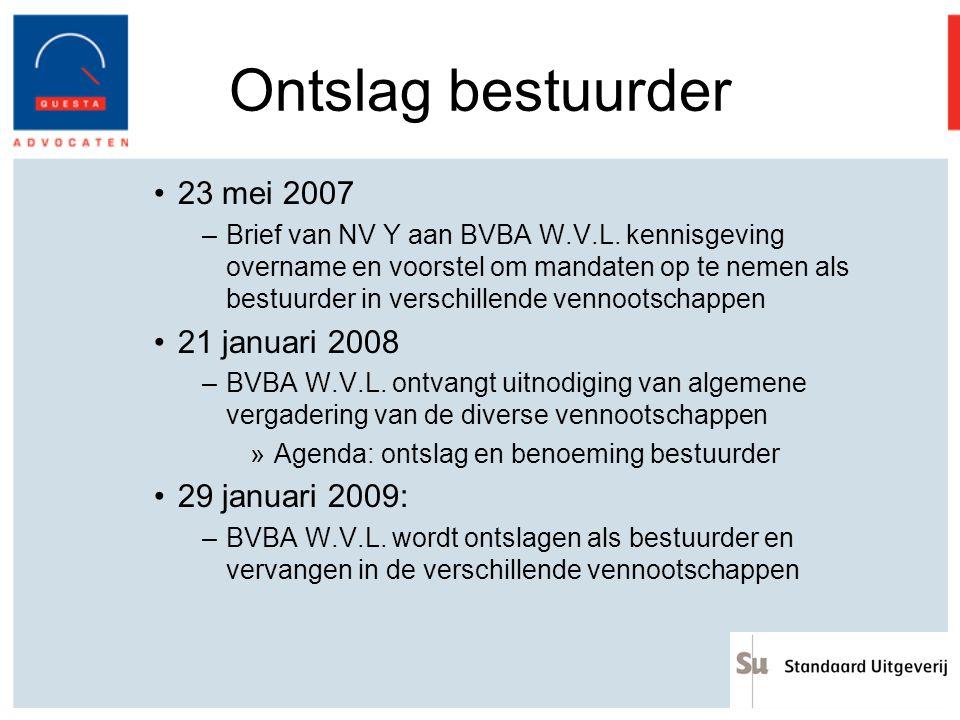 Ontslag bestuurder 23 mei 2007 –Brief van NV Y aan BVBA W.V.L. kennisgeving overname en voorstel om mandaten op te nemen als bestuurder in verschillen