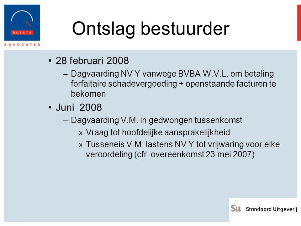 Ontslag bestuurder 28 februari 2008 –Dagvaarding NV Y vanwege BVBA W.V.L. om betaling forfaitaire schadevergoeding + openstaande facturen te bekomen J