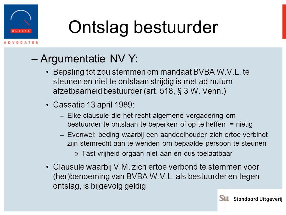 Ontslag bestuurder –Argumentatie NV Y: Bepaling tot zou stemmen om mandaat BVBA W.V.L. te steunen en niet te ontslaan strijdig is met ad nutum afzetba
