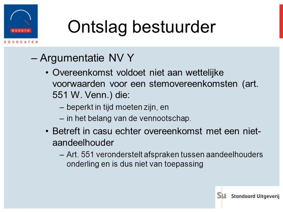 Ontslag bestuurder –Argumentatie NV Y Overeenkomst voldoet niet aan wettelijke voorwaarden voor een stemovereenkomsten (art. 551 W. Venn.) die: –beper