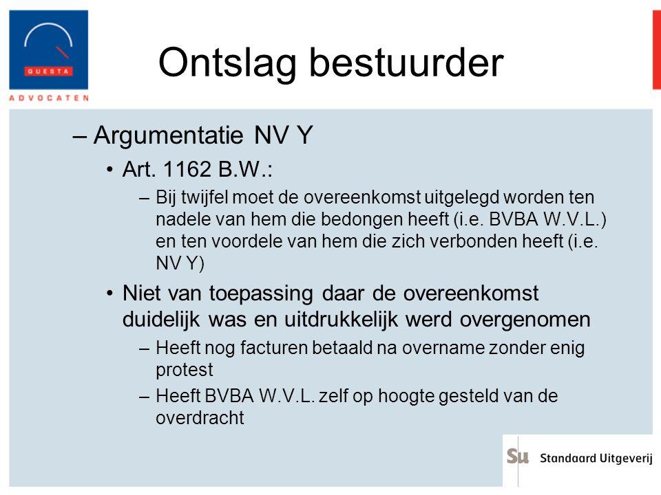 Ontslag bestuurder –Argumentatie NV Y Art. 1162 B.W.: –Bij twijfel moet de overeenkomst uitgelegd worden ten nadele van hem die bedongen heeft (i.e. B