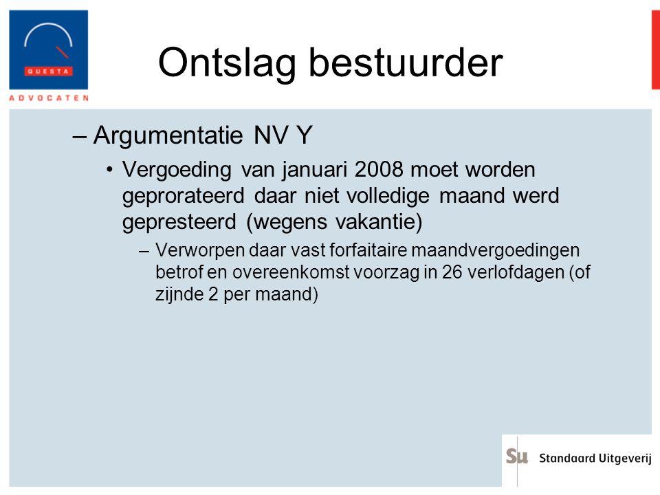 Ontslag bestuurder –Argumentatie NV Y Vergoeding van januari 2008 moet worden geprorateerd daar niet volledige maand werd gepresteerd (wegens vakantie