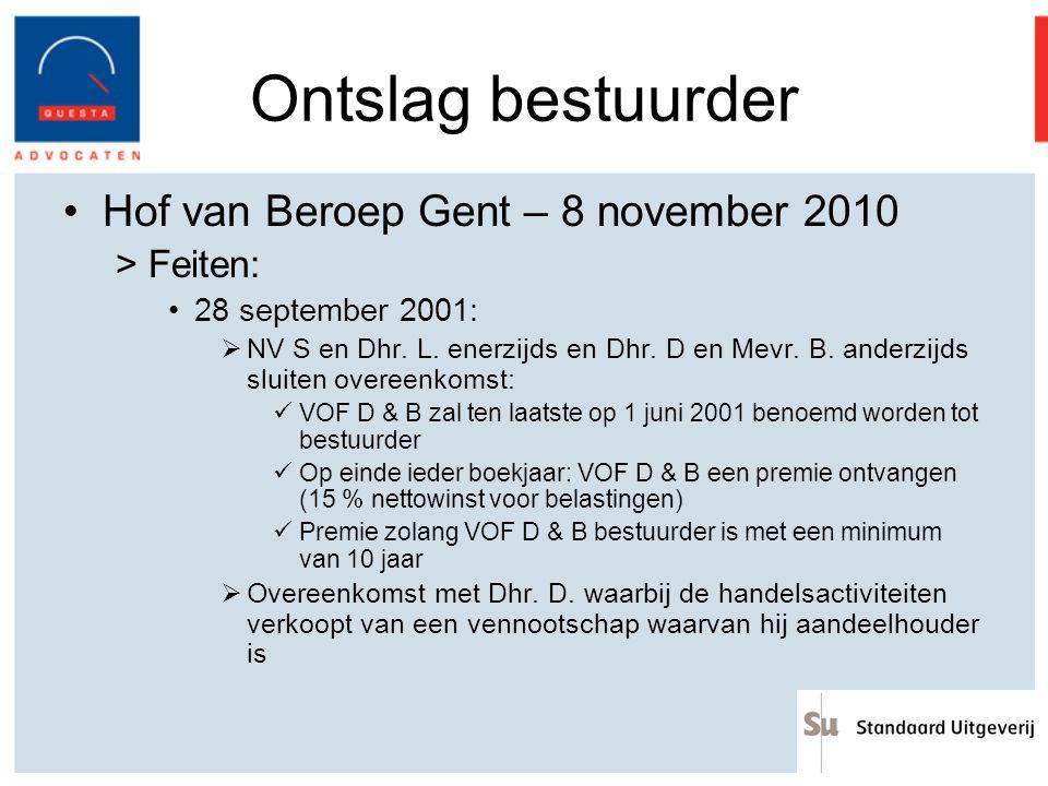 Ontslag bestuurder Hof van Beroep Gent – 8 november 2010 >Feiten: 28 september 2001:  NV S en Dhr. L. enerzijds en Dhr. D en Mevr. B. anderzijds slui