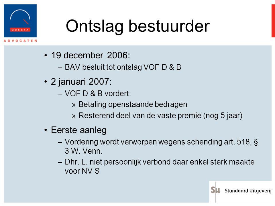 Ontslag bestuurder 19 december 2006: –BAV besluit tot ontslag VOF D & B 2 januari 2007: –VOF D & B vordert: »Betaling openstaande bedragen »Resterend
