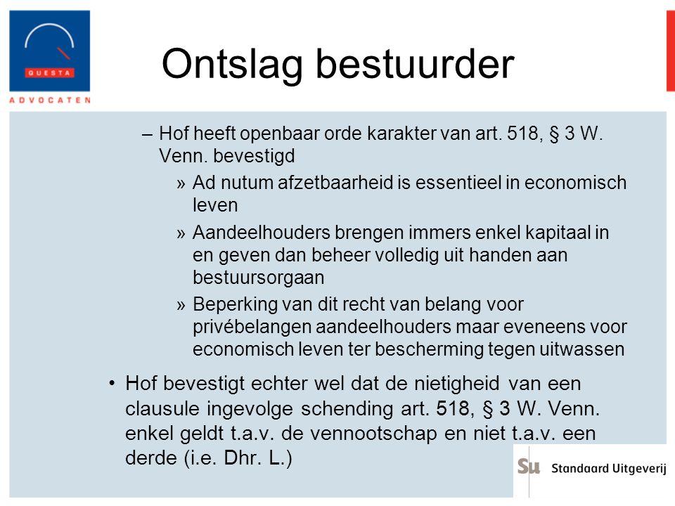 Ontslag bestuurder –Hof heeft openbaar orde karakter van art. 518, § 3 W. Venn. bevestigd »Ad nutum afzetbaarheid is essentieel in economisch leven »A