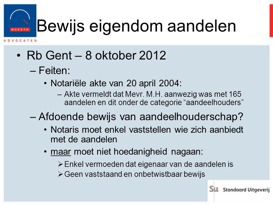 Bewijs eigendom aandelen Rb Gent – 8 oktober 2012 –Feiten: Notariële akte van 20 april 2004: –Akte vermeldt dat Mevr. M.H. aanwezig was met 165 aandel