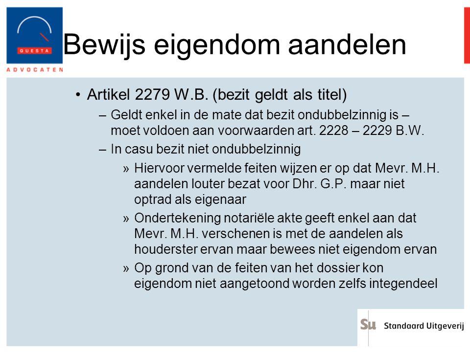 Bewijs eigendom aandelen Artikel 2279 W.B. (bezit geldt als titel) –Geldt enkel in de mate dat bezit ondubbelzinnig is – moet voldoen aan voorwaarden