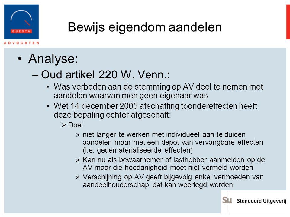 Bewijs eigendom aandelen Analyse: –Oud artikel 220 W. Venn.: Was verboden aan de stemming op AV deel te nemen met aandelen waarvan men geen eigenaar w