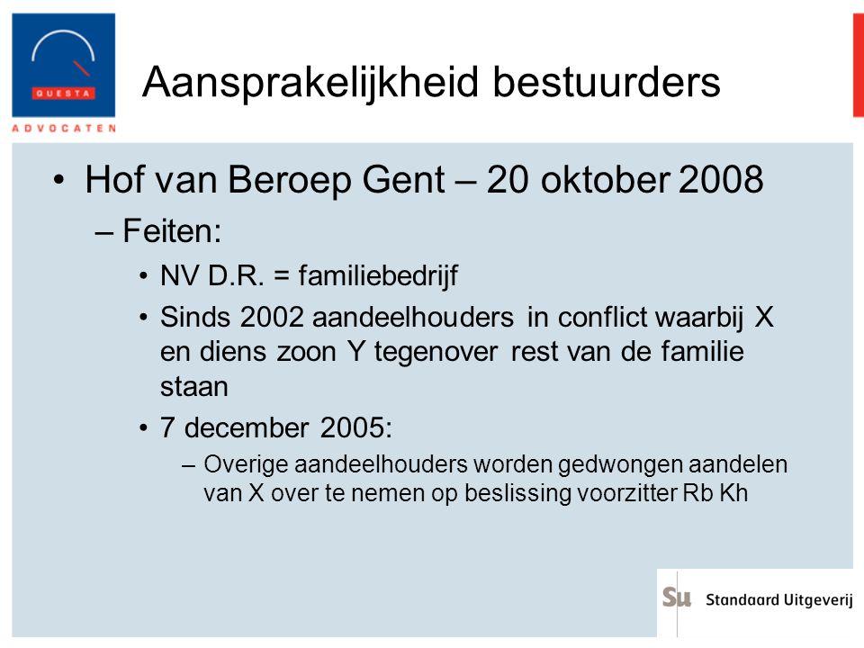 Aansprakelijkheid bestuurders Hof van Beroep Gent – 20 oktober 2008 –Feiten: NV D.R. = familiebedrijf Sinds 2002 aandeelhouders in conflict waarbij X