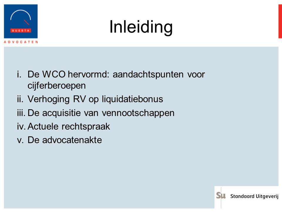 Inleiding i.De WCO hervormd: aandachtspunten voor cijferberoepen ii.Verhoging RV op liquidatiebonus iii.De acquisitie van vennootschappen iv.Actuele r