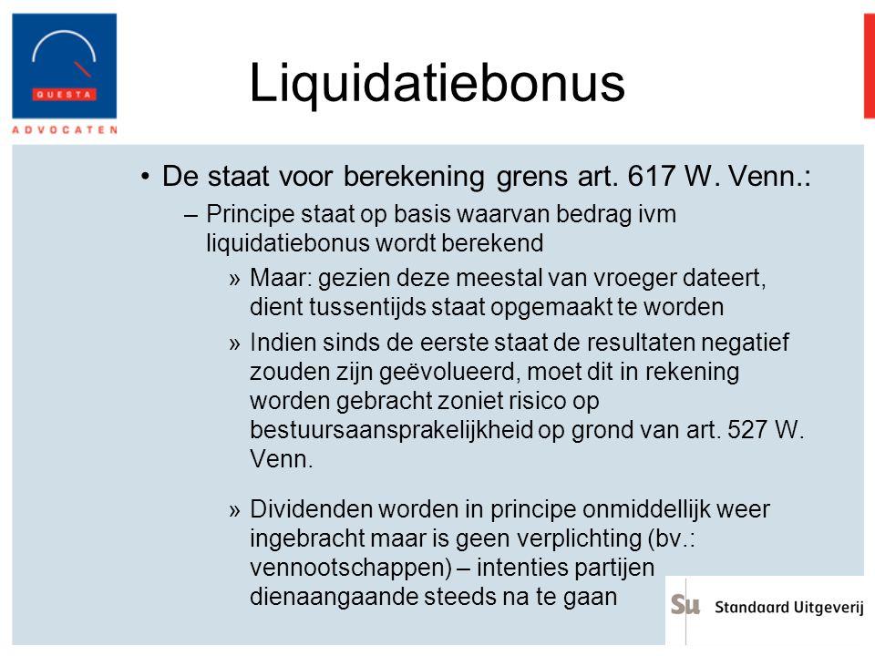 Liquidatiebonus De staat voor berekening grens art. 617 W. Venn.: –Principe staat op basis waarvan bedrag ivm liquidatiebonus wordt berekend »Maar: ge