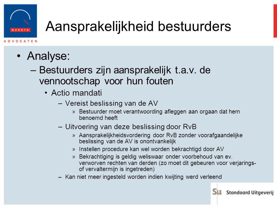Aansprakelijkheid bestuurders Analyse: –Bestuurders zijn aansprakelijk t.a.v. de vennootschap voor hun fouten Actio mandati –Vereist beslissing van de