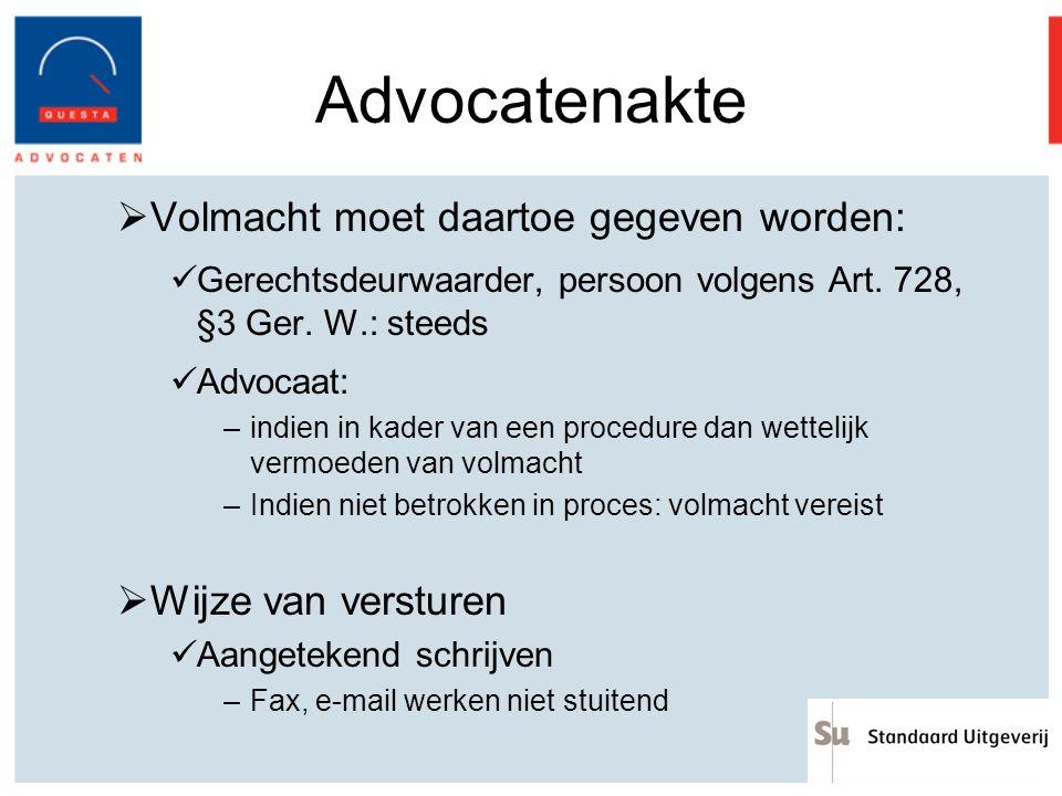 Advocatenakte  Volmacht moet daartoe gegeven worden: Gerechtsdeurwaarder, persoon volgens Art. 728, §3 Ger. W.: steeds Advocaat: –indien in kader van