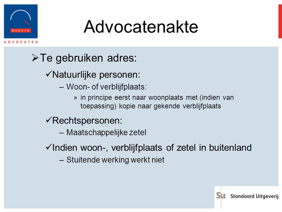 Advocatenakte  Te gebruiken adres: Natuurlijke personen: –Woon- of verblijfplaats: »in principe eerst naar woonplaats met (indien van toepassing) kop