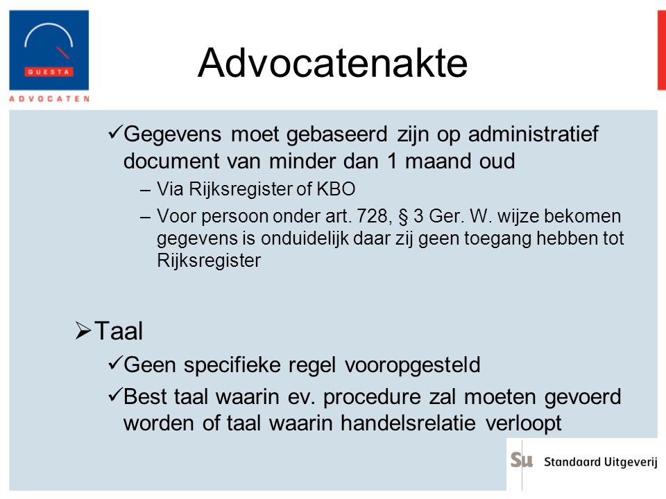 Advocatenakte Gegevens moet gebaseerd zijn op administratief document van minder dan 1 maand oud –Via Rijksregister of KBO –Voor persoon onder art. 72