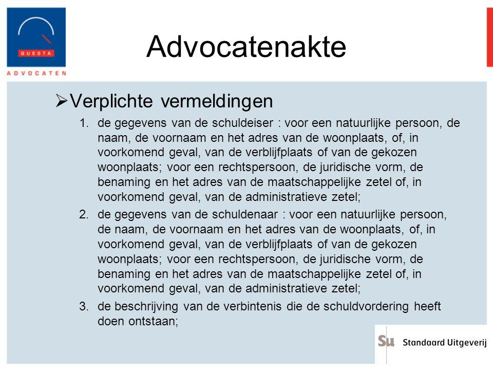 Advocatenakte  Verplichte vermeldingen 1.de gegevens van de schuldeiser : voor een natuurlijke persoon, de naam, de voornaam en het adres van de woon