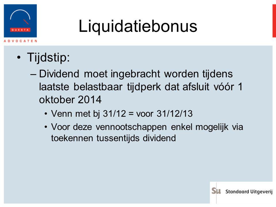 Liquidatiebonus Tijdstip: –Dividend moet ingebracht worden tijdens laatste belastbaar tijdperk dat afsluit vóór 1 oktober 2014 Venn met bj 31/12 = voo
