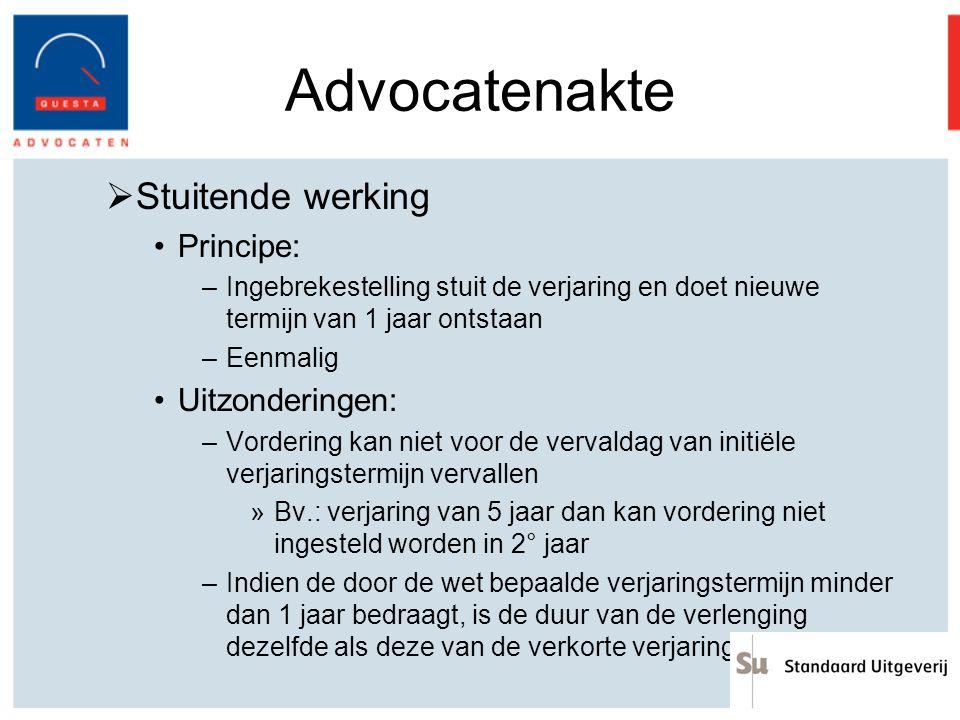 Advocatenakte  Stuitende werking Principe: –Ingebrekestelling stuit de verjaring en doet nieuwe termijn van 1 jaar ontstaan –Eenmalig Uitzonderingen:
