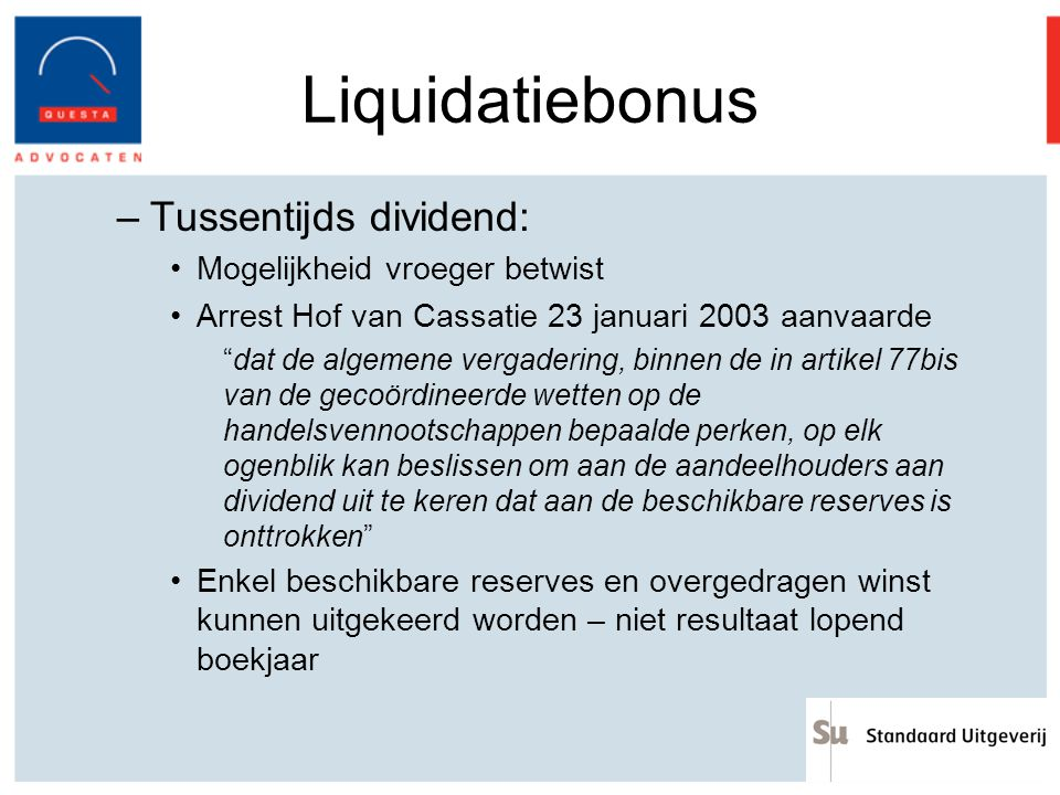 """Liquidatiebonus –Tussentijds dividend: Mogelijkheid vroeger betwist Arrest Hof van Cassatie 23 januari 2003 aanvaarde """"dat de algemene vergadering, bi"""