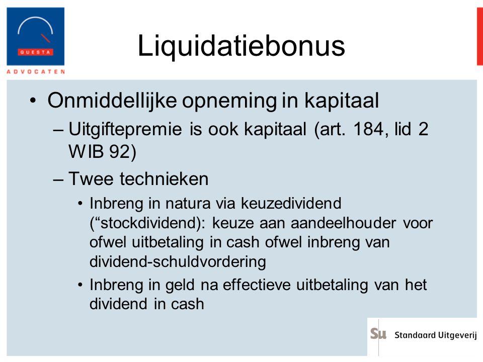 Liquidatiebonus Onmiddellijke opneming in kapitaal –Uitgiftepremie is ook kapitaal (art. 184, lid 2 WIB 92) –Twee technieken Inbreng in natura via keu