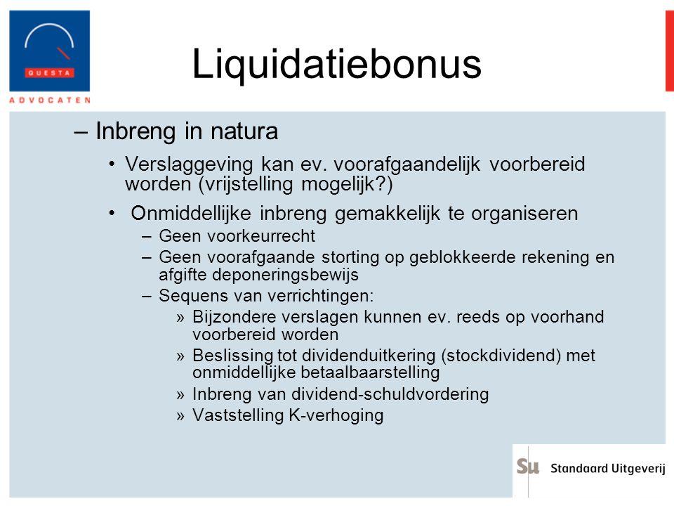 Liquidatiebonus –Inbreng in natura Verslaggeving kan ev. voorafgaandelijk voorbereid worden (vrijstelling mogelijk?) Onmiddellijke inbreng gemakkelijk
