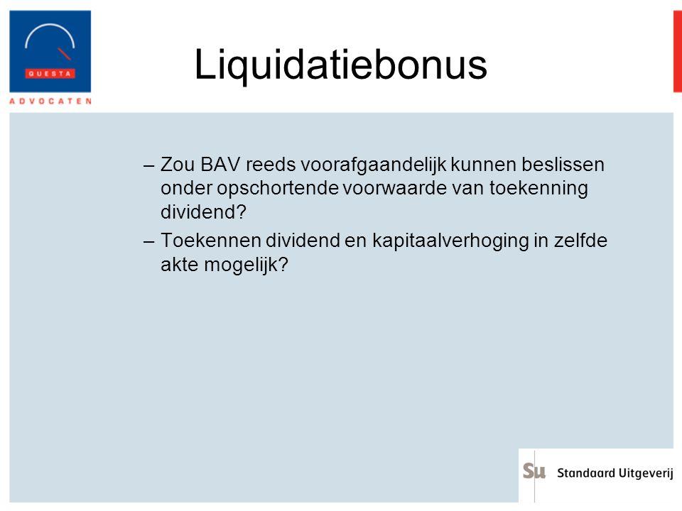 Liquidatiebonus –Zou BAV reeds voorafgaandelijk kunnen beslissen onder opschortende voorwaarde van toekenning dividend? –Toekennen dividend en kapitaa