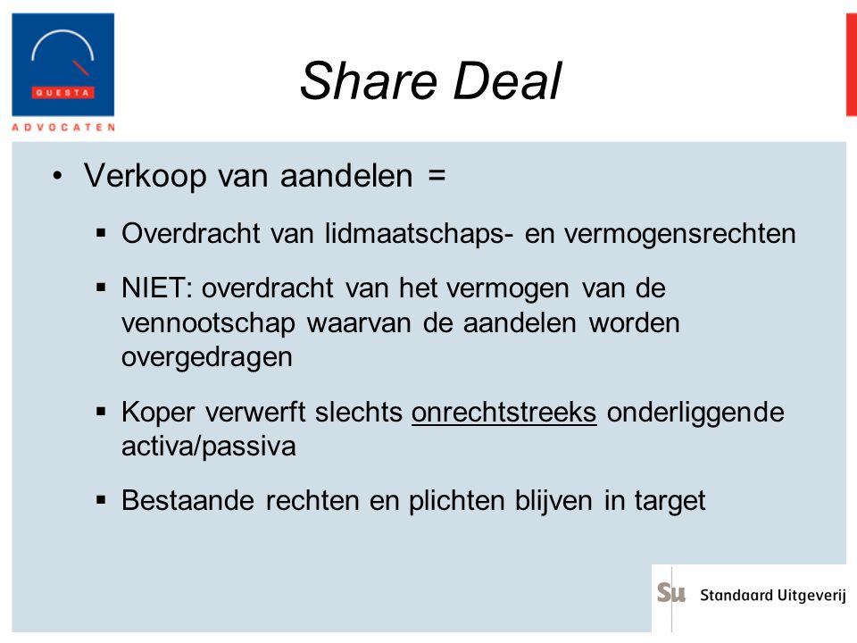 Share Deal Verkoop van aandelen =  Overdracht van lidmaatschaps- en vermogensrechten  NIET: overdracht van het vermogen van de vennootschap waarvan