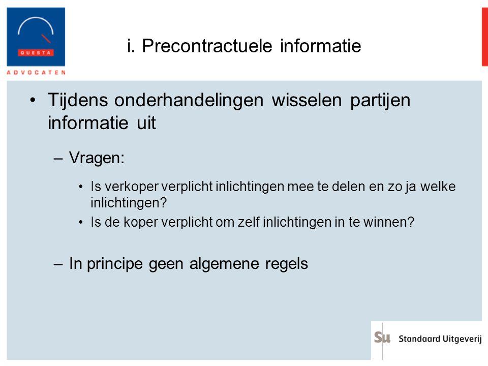 i. Precontractuele informatie Tijdens onderhandelingen wisselen partijen informatie uit –Vragen: Is verkoper verplicht inlichtingen mee te delen en zo
