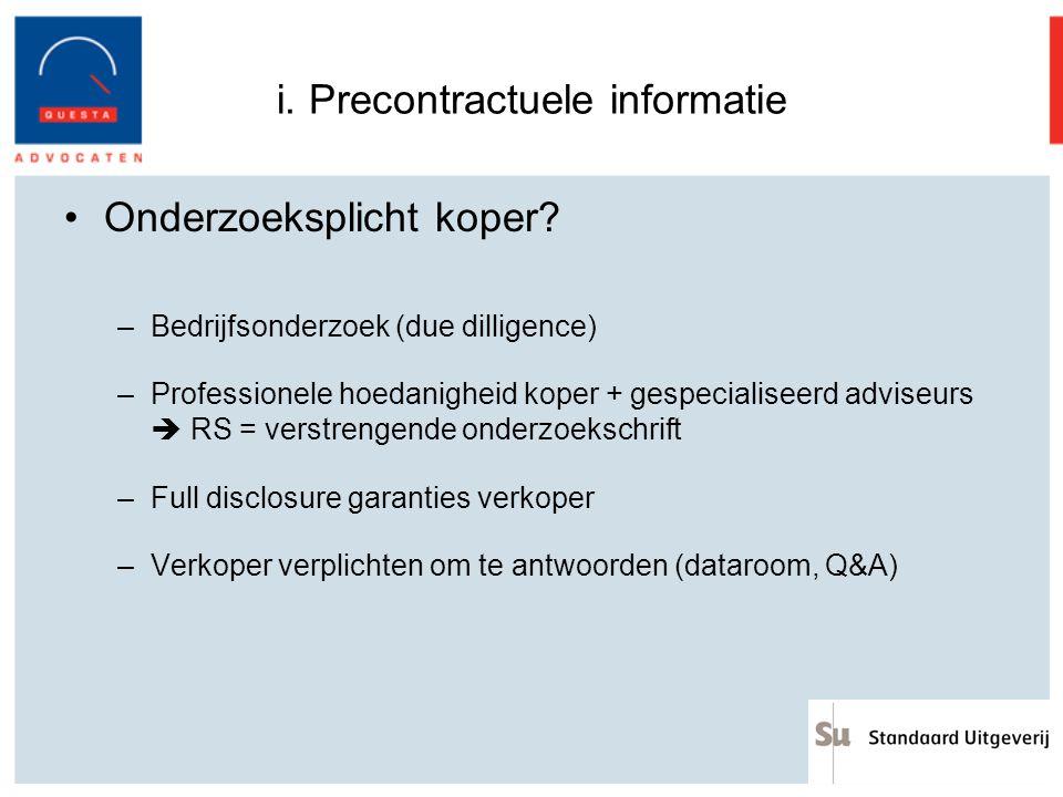 i. Precontractuele informatie Onderzoeksplicht koper? –Bedrijfsonderzoek (due dilligence) –Professionele hoedanigheid koper + gespecialiseerd adviseur