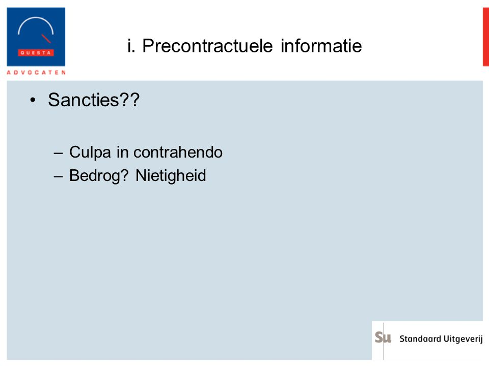 i. Precontractuele informatie Sancties?? –Culpa in contrahendo –Bedrog? Nietigheid